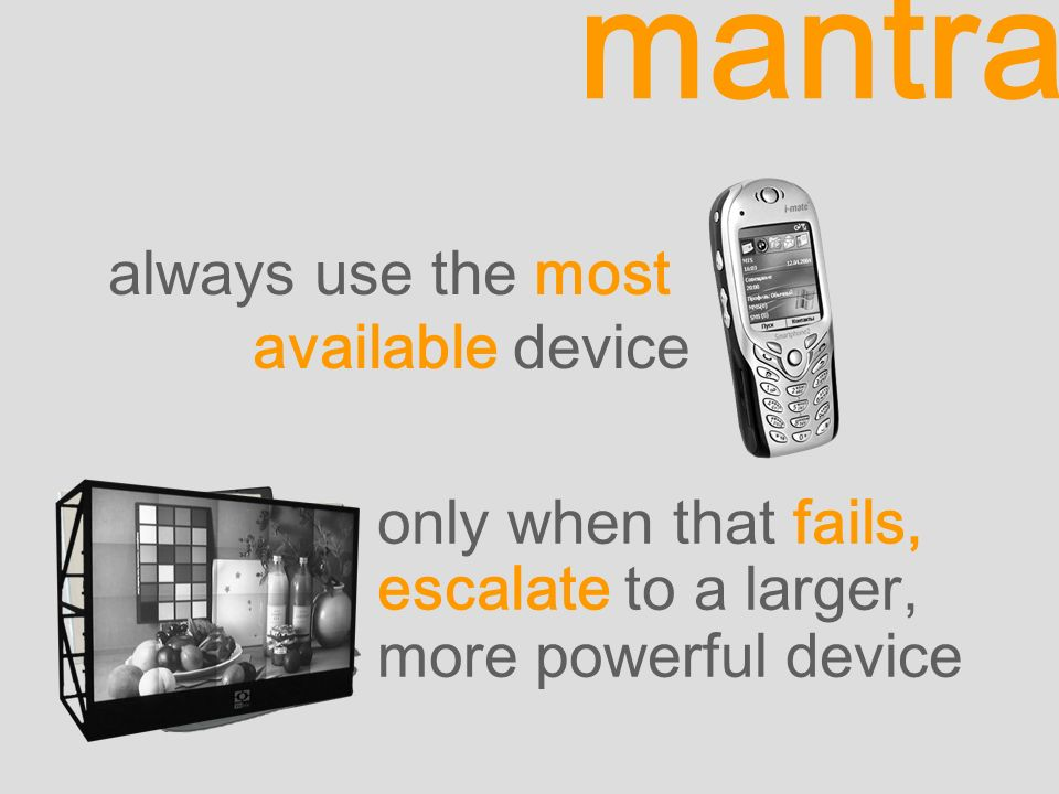 always use the most available device mantra only when that fails, escalate to a larger, more powerful device