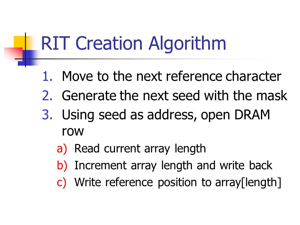 RIT Creation Algorithm 1.Move to the next reference character 2.Generate the next seed with the mask 3.Using seed as address, open DRAM row a)Read cur