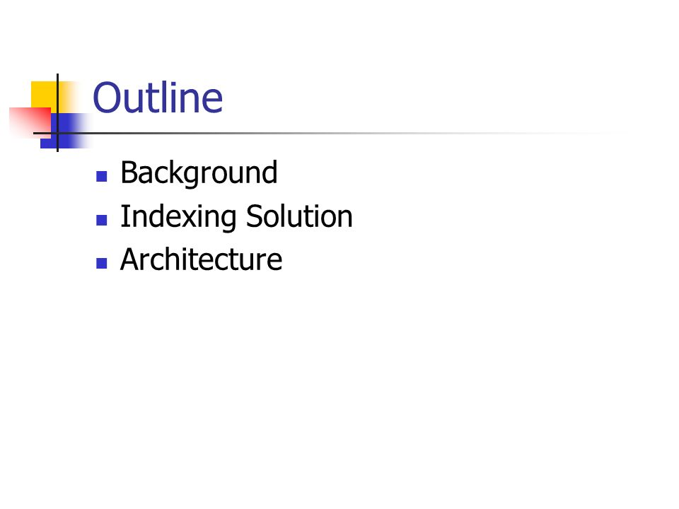 Outline Background Indexing Solution Architecture