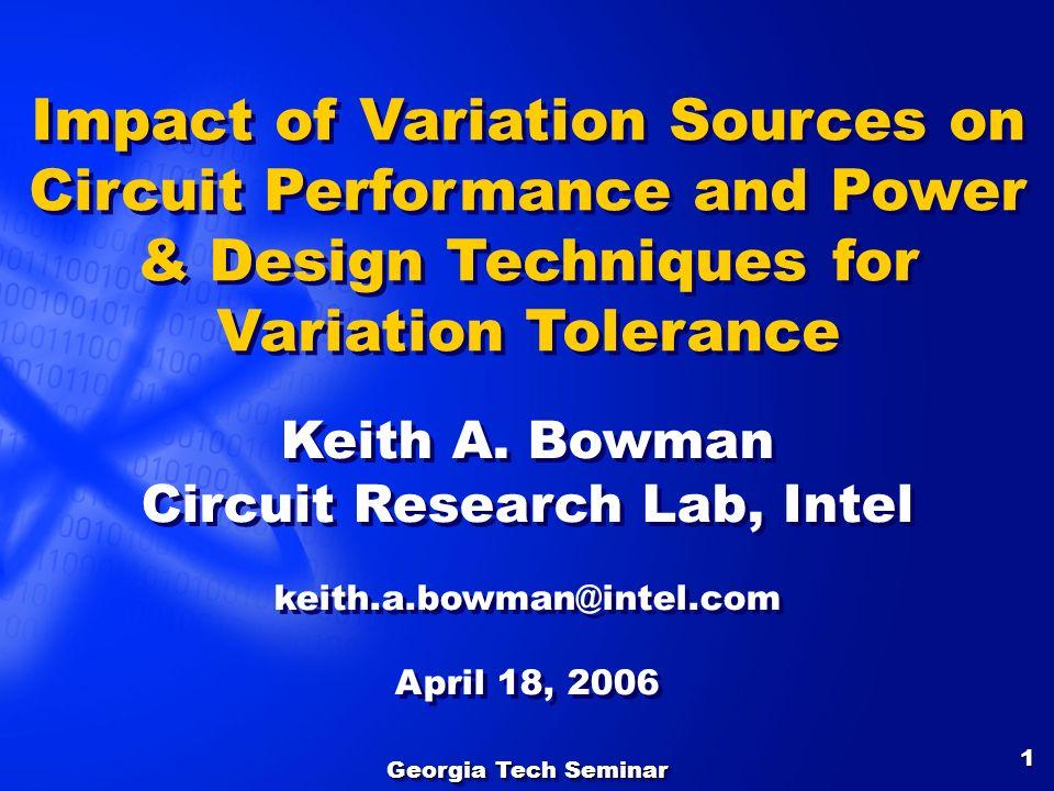 Georgia Tech Seminar 1 Keith A. Bowman Circuit Research Lab, Intel keith.a.bowman@intel.com April 18, 2006 Keith A. Bowman Circuit Research Lab, Intel