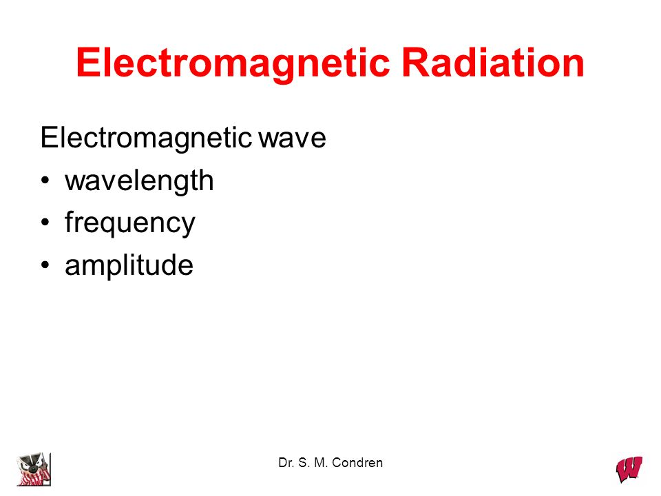 Dr. S. M. Condren Electromagnetic Radiation Electromagnetic wave wavelength frequency amplitude