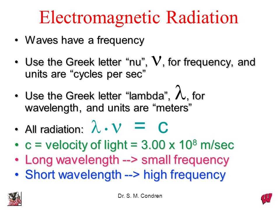 Dr. S. M. Condren Waves have a frequencyWaves have a frequency Use the Greek letter nu,, for frequency, and units are cycles per secUse the Greek lett