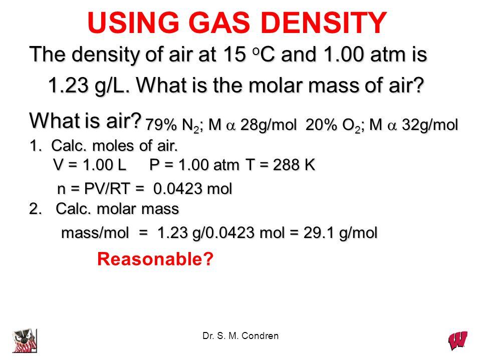 Dr. S. M. Condren Higher Density air Low density helium PV = nRT n = P V RT m = P MV RT Where m => mass M => molar mass and density (d) = m/V d = m/V