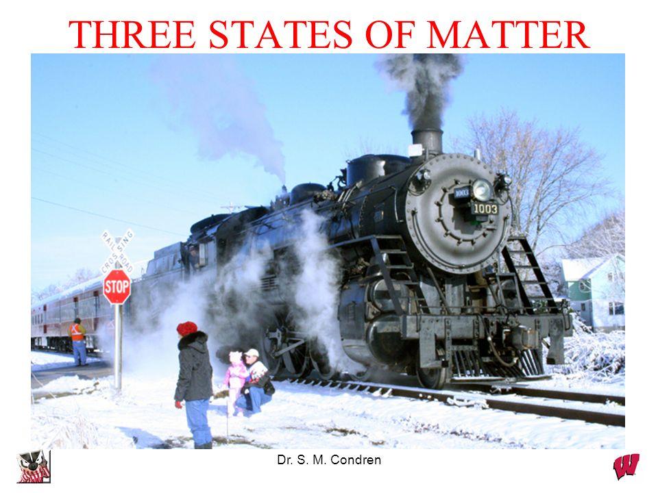 Dr. S. M. Condren THREE STATES OF MATTER