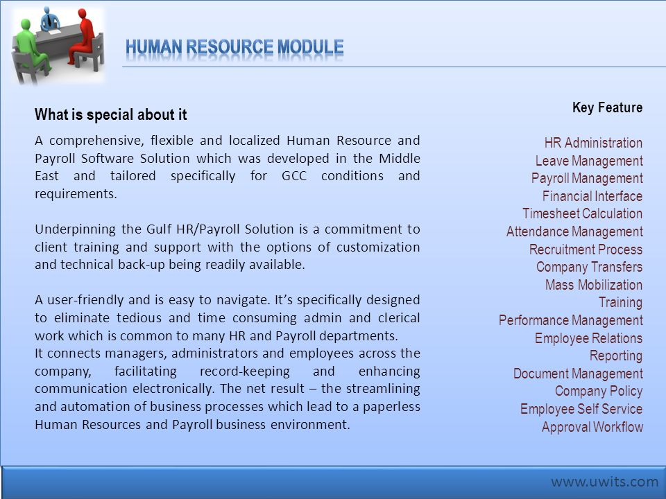 www.uwits.com A comprehensive, flexible and localized Human Resource and Payroll Software Solution which was developed in the Middle East and tailored