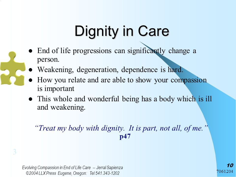 7061204 Evolving Compassion in End of Life Care -- Jerral Sapienza ©2004 LLX Press Eugene, Oregon: Tel 541.343-1202 10 Dignity in Care End of life pro