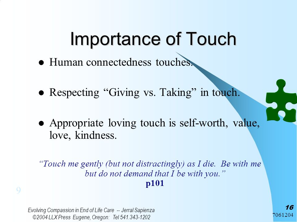 7061204 Evolving Compassion in End of Life Care -- Jerral Sapienza ©2004 LLX Press Eugene, Oregon: Tel 541.343-1202 16 Importance of Touch Human conne