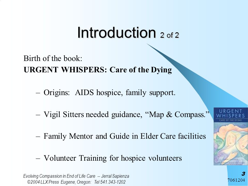 7061204 Evolving Compassion in End of Life Care -- Jerral Sapienza ©2004 LLX Press Eugene, Oregon: Tel 541.343-1202 3 Introduction 2 of 2 Birth of the