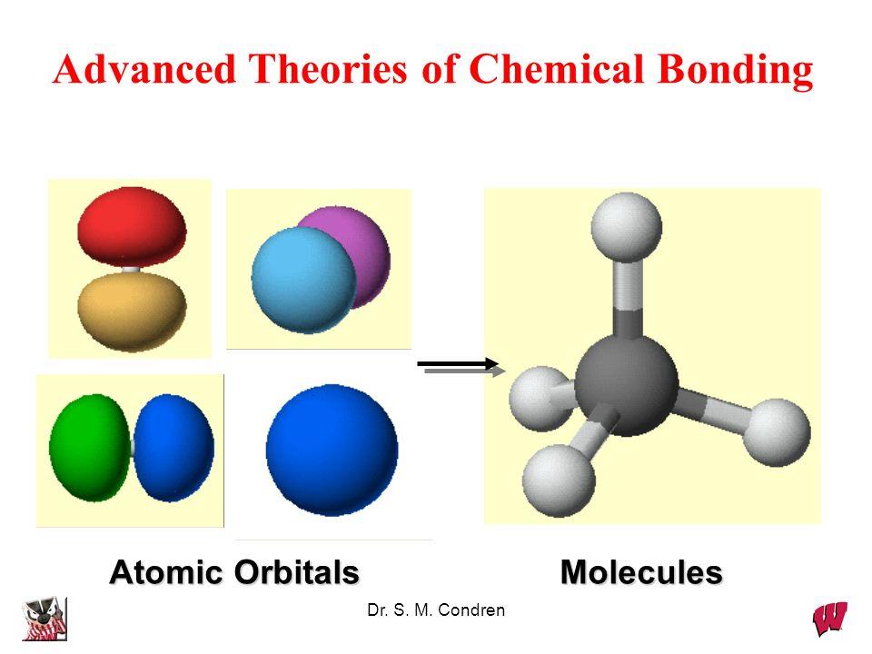 Dr. S. M. Condren Advanced Theories of Chemical Bonding Atomic Orbitals Molecules