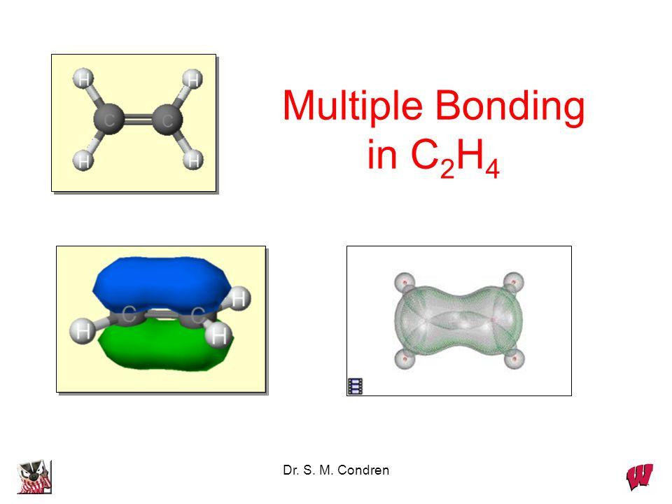 Dr. S. M. Condren Multiple Bonding in C 2 H 4