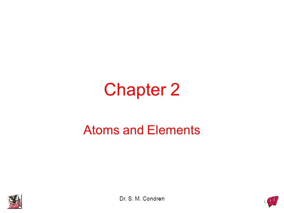 Dr. S. M. Condren Chapter 2 Atoms and Elements