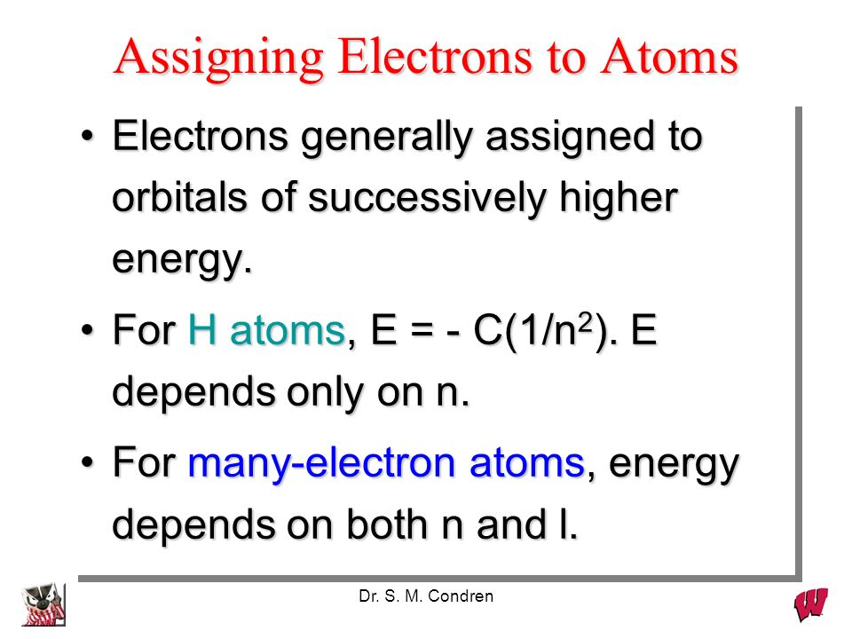 Electrons generally assigned to orbitals of successively higher energy.Electrons generally assigned to orbitals of successively higher energy. For H a