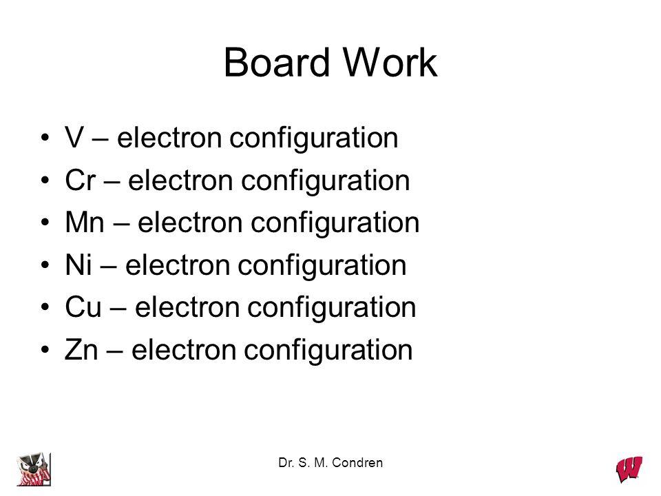 Board Work V – electron configuration Cr – electron configuration Mn – electron configuration Ni – electron configuration Cu – electron configuration