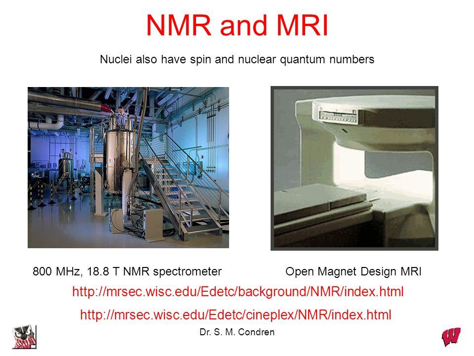 Dr. S. M. Condren NMR and MRI 800 MHz, 18.8 T NMR spectrometerOpen Magnet Design MRI http://mrsec.wisc.edu/Edetc/background/NMR/index.html http://mrse