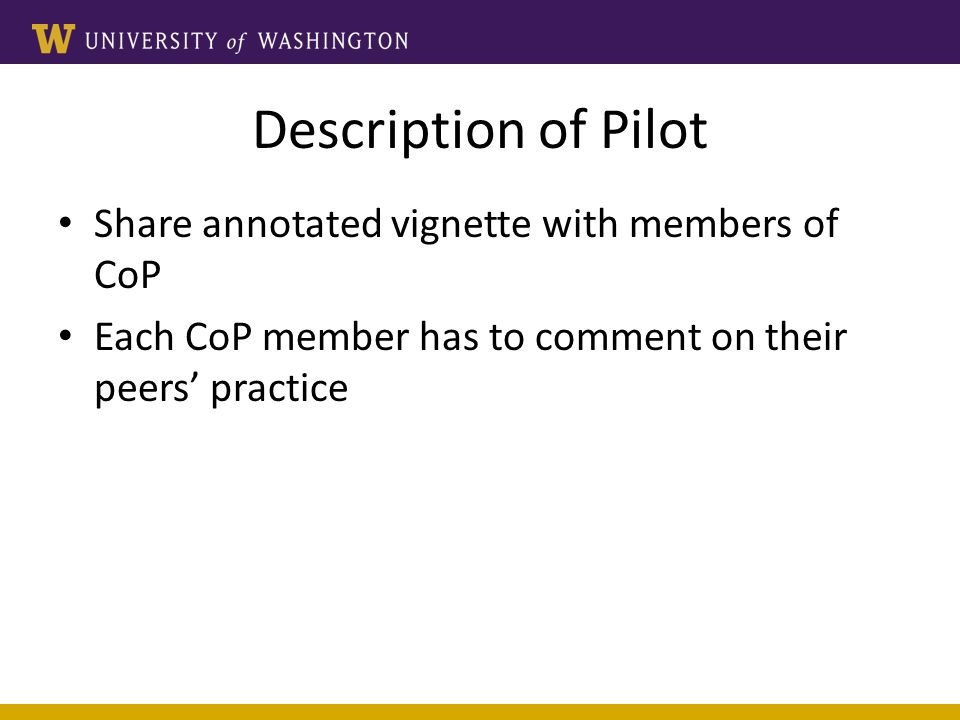 Description of Pilot Share annotated vignette with members of CoP Each CoP member has to comment on their peers practice