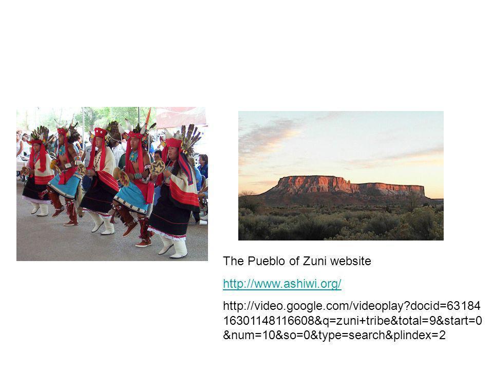 The Pueblo of Zuni website http://www.ashiwi.org/ http://video.google.com/videoplay?docid=63184 16301148116608&q=zuni+tribe&total=9&start=0 &num=10&so