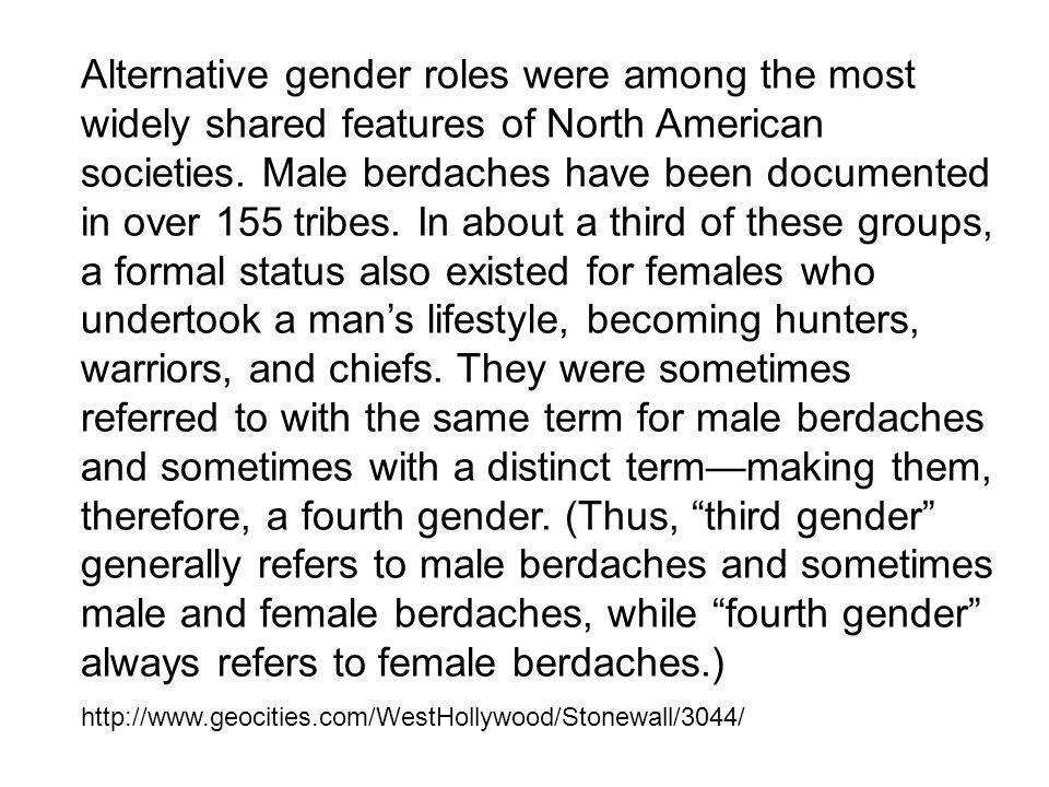 Alternative gender roles were among the most widely shared features of North American societies. Male berdaches have been documented in over 155 tribe