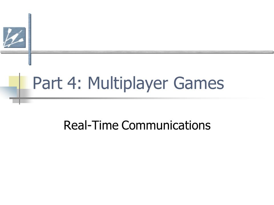 Part 4: Multiplayer Games Real-Time Communications