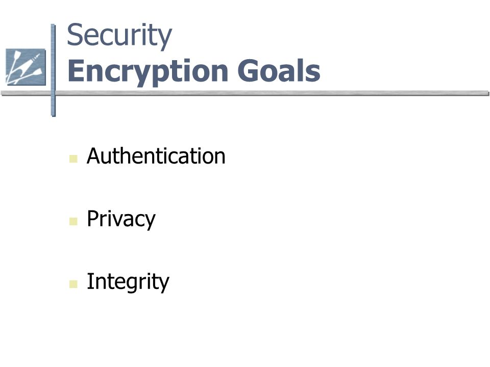 Security Encryption Goals Authentication Privacy Integrity