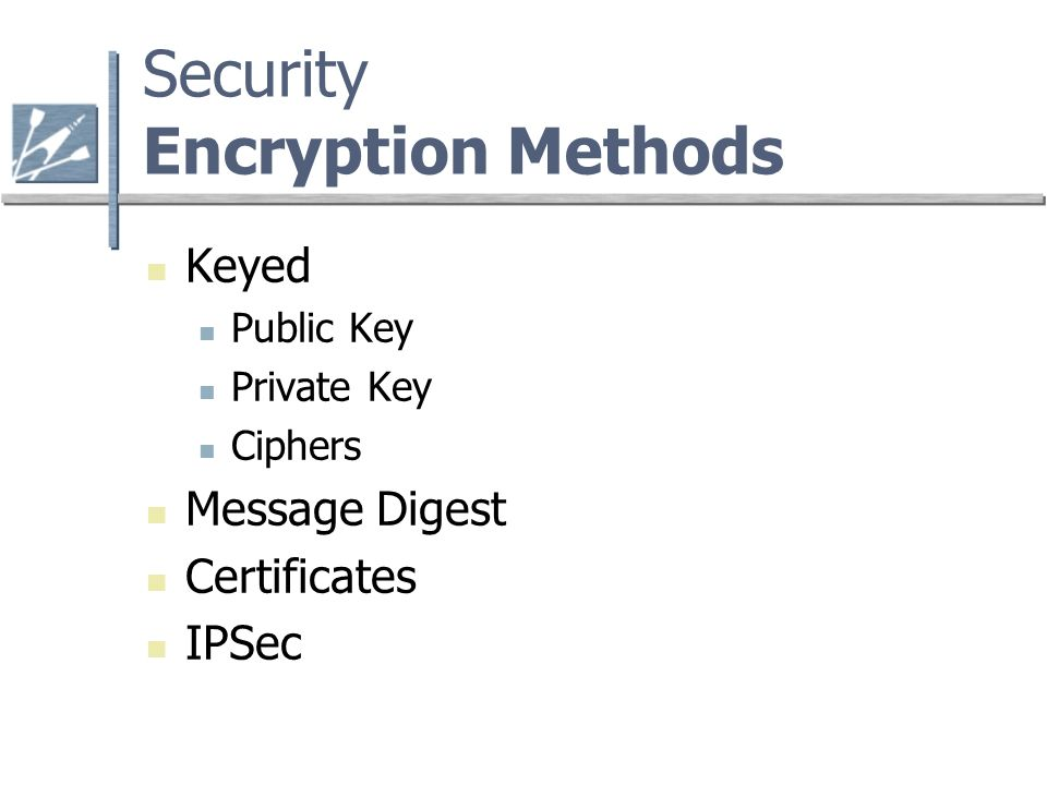 Security Encryption Methods Keyed Public Key Private Key Ciphers Message Digest Certificates IPSec
