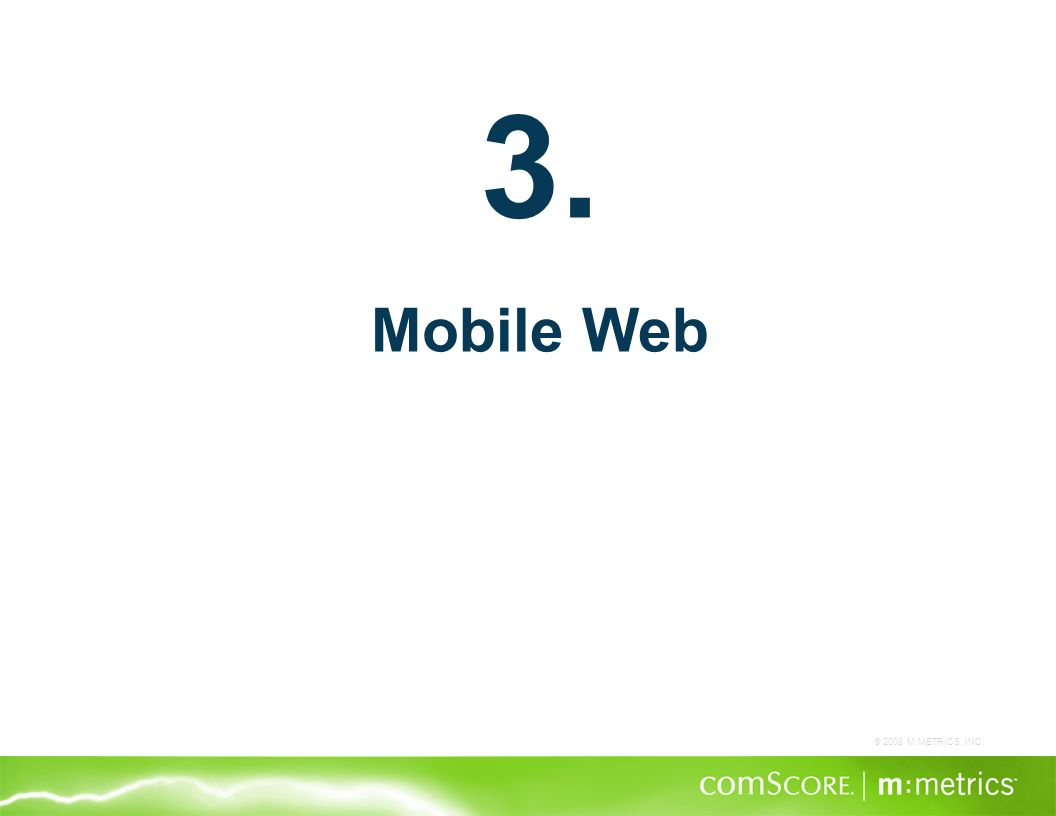 © 2008 M:METRICS, INC. 3. Mobile Web
