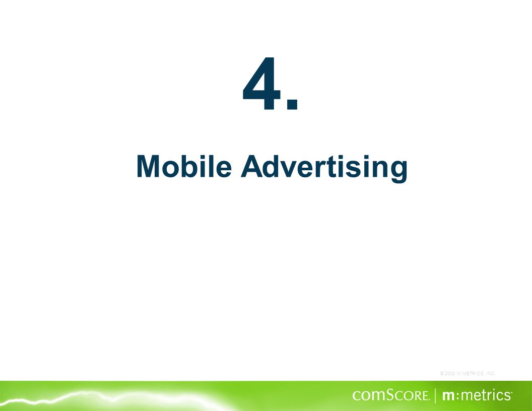 © 2008 M:METRICS, INC. 4. Mobile Advertising