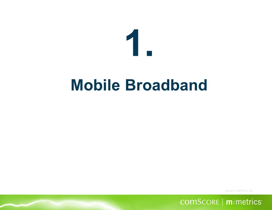 © 2008 M:METRICS, INC. 1. Mobile Broadband