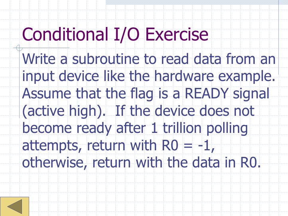 Conditional I/O Exercise Write a subroutine to read data from an input device like the hardware example.