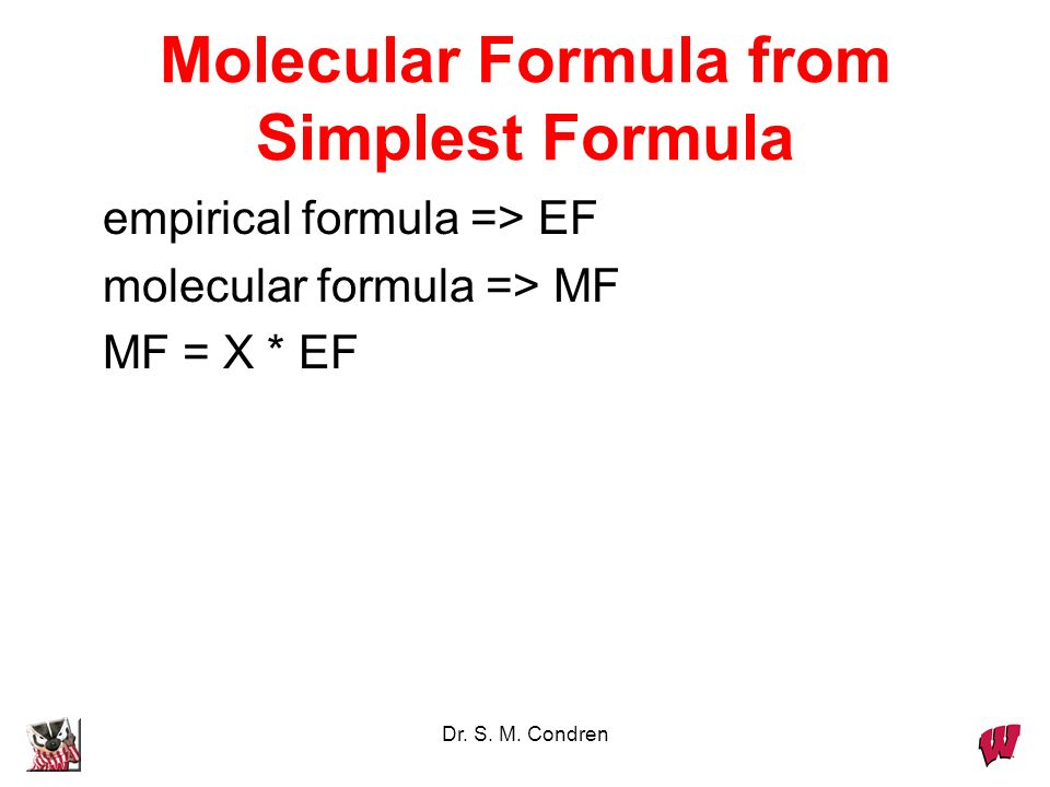 Dr. S. M. Condren Molecular Formula the exact proportions of the elements that are formed in a molecule