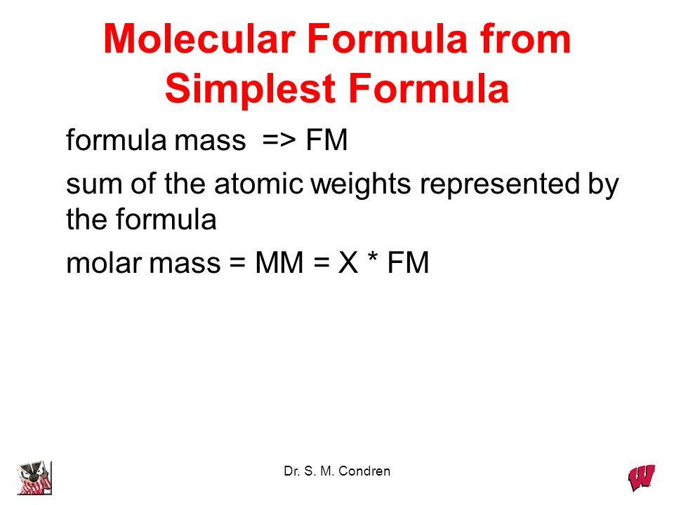 Dr. S. M. Condren Molecular Formula from Simplest Formula empirical formula => EF molecular formula => MF MF = X * EF