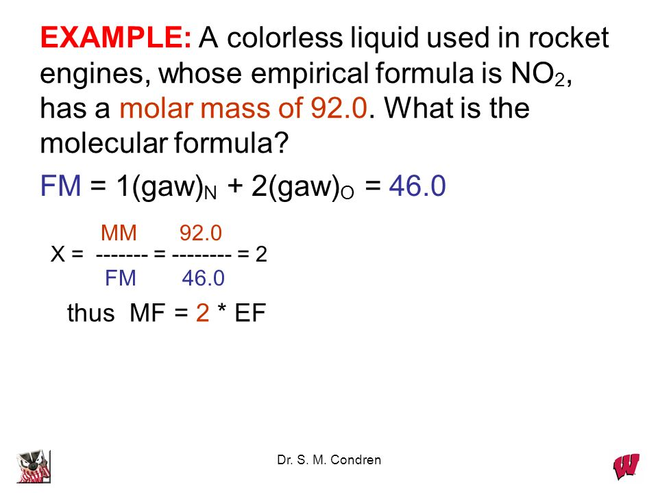 Dr. S. M. Condren Molecular Formula from Simplest Formula first, knowing MM and FM X = MM/FM then MF = X * EF