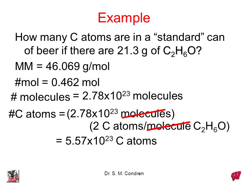 Dr. S. M. Condren Example C 2 H 6 O? How many molecules of ethyl alcohol (ethanol, C 2 H 6 O) are in a standard can of beer if there are 21.3 g of C 2