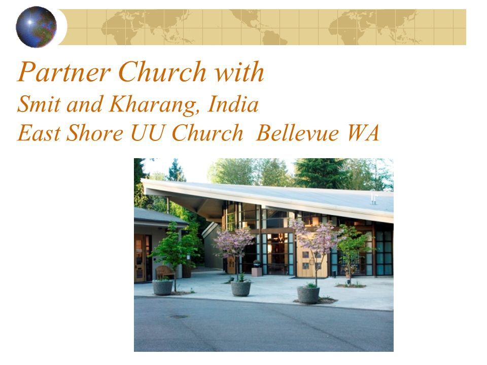 Partner Church with Smit and Kharang, India East Shore UU Church Bellevue WA