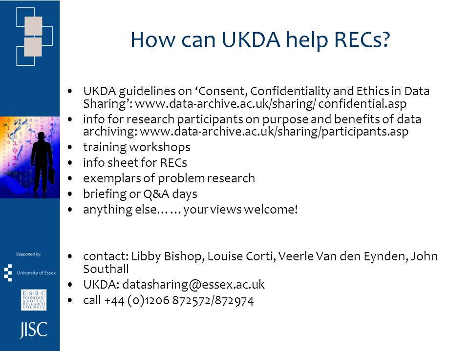 How can UKDA help RECs? UKDA guidelines on Consent, Confidentiality and Ethics in Data Sharing: www.data-archive.ac.uk/sharing/ confidential.asp info