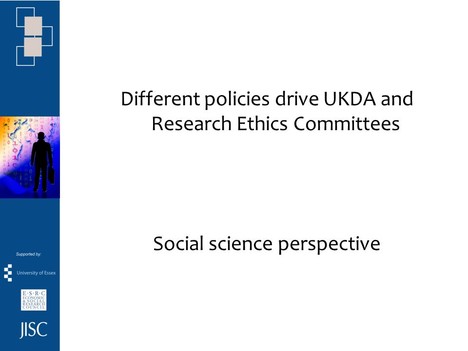 Different policies drive UKDA and Research Ethics Committees Social science perspective