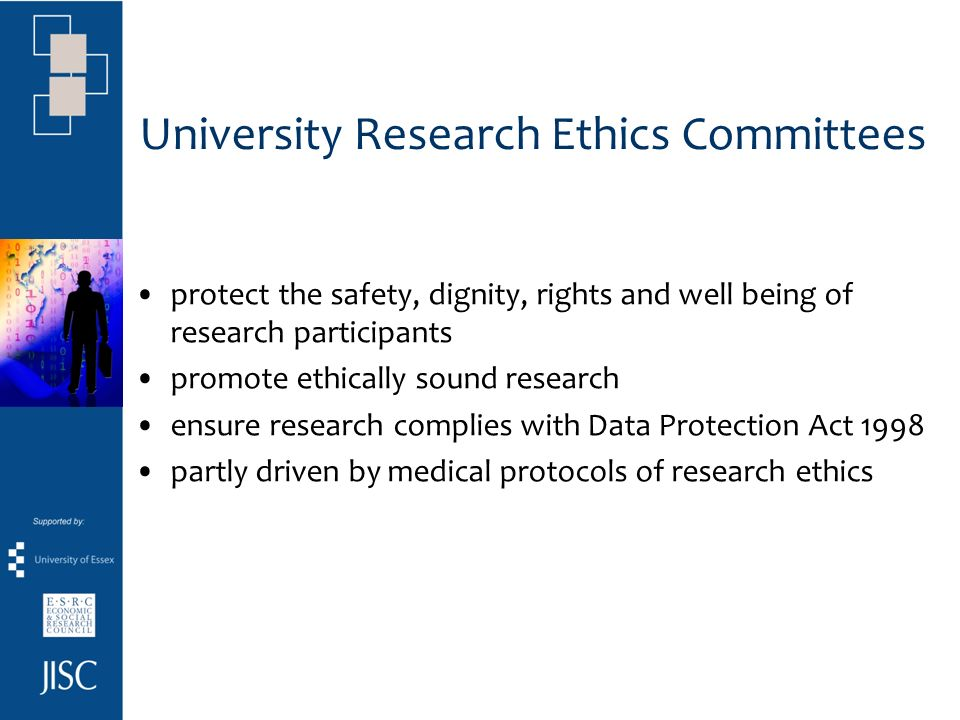 University Research Ethics Committees protect the safety, dignity, rights and well being of research participants promote ethically sound research ens