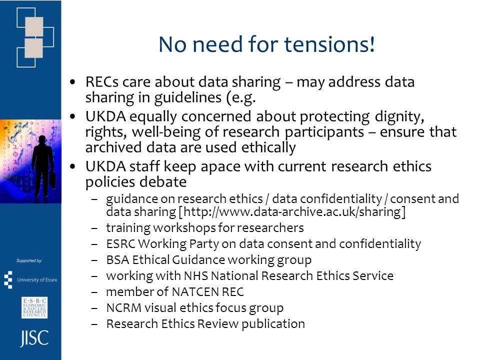 No need for tensions! RECs care about data sharing – may address data sharing in guidelines (e.g. UKDA equally concerned about protecting dignity, rig