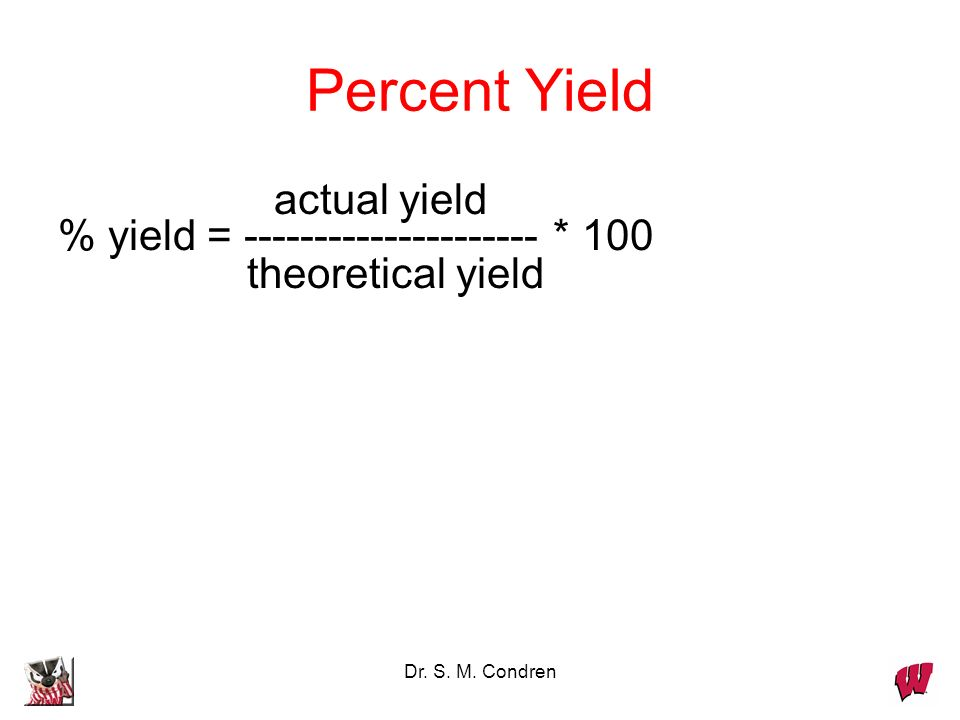 Dr. S. M. Condren Actual Yield amount of product actually produced in a reaction