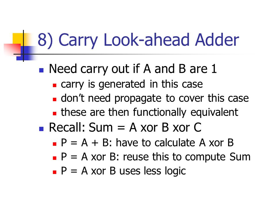 8) Carry Look-ahead Adder Need carry out if A and B are 1 carry is generated in this case dont need propagate to cover this case these are then functi