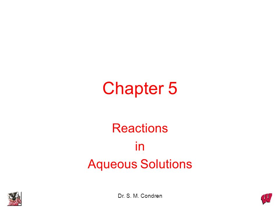 Dr. S. M. Condren Chapter 5 Reactions in Aqueous Solutions