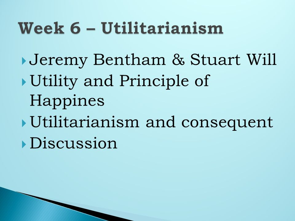 Jeremy Bentham & Stuart Will Utility and Principle of Happines Utilitarianism and consequent Discussion