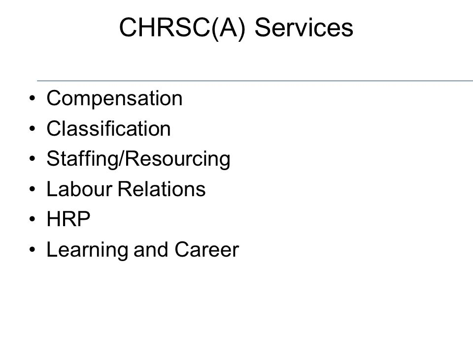 CHRSC(A) Services Compensation Classification Staffing/Resourcing Labour Relations HRP Learning and Career