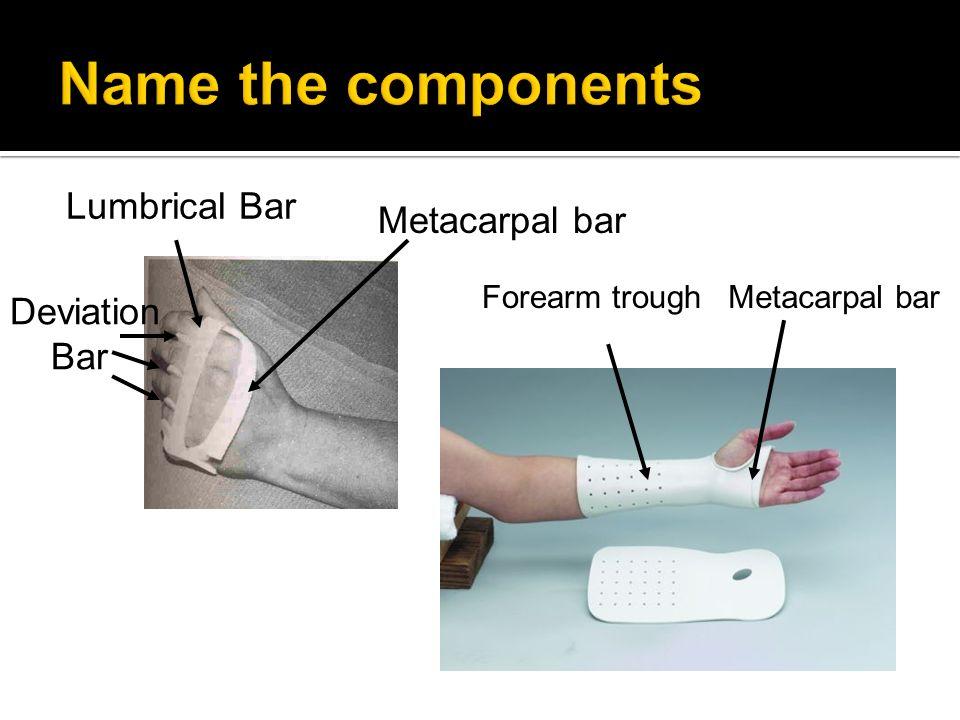 Lumbrical Bar Metacarpal bar Deviation Bar Forearm troughMetacarpal bar