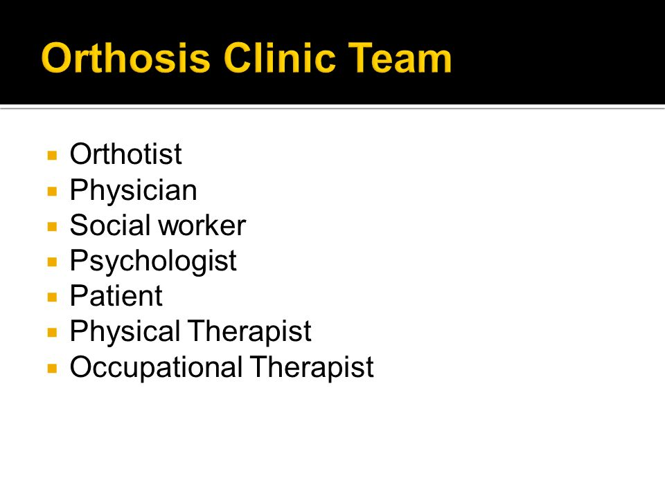 Orthotist Physician Social worker Psychologist Patient Physical Therapist Occupational Therapist