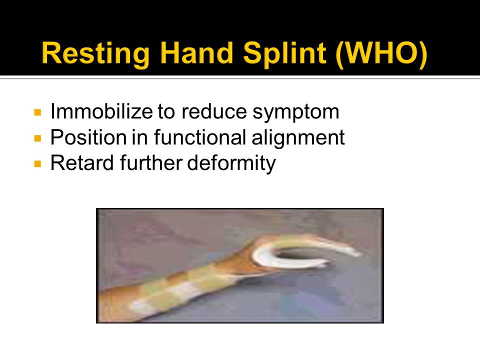 Immobilize to reduce symptom Position in functional alignment Retard further deformity