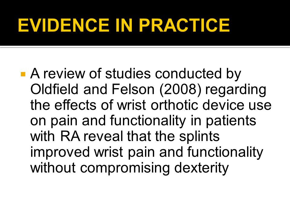 A review of studies conducted by Oldfield and Felson (2008) regarding the effects of wrist orthotic device use on pain and functionality in patients w