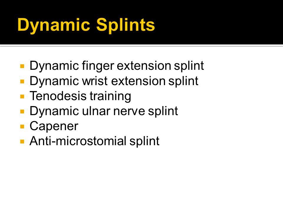 Dynamic finger extension splint Dynamic wrist extension splint Tenodesis training Dynamic ulnar nerve splint Capener Anti-microstomial splint