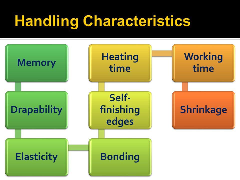MemoryDrapabilityElasticityBonding Self- finishing edges Heating time Working time Shrinkage