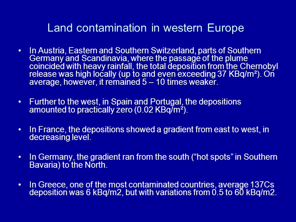 Land contamination in western Europe In Austria, Eastern and Southern Switzerland, parts of Southern Germany and Scandinavia, where the passage of the