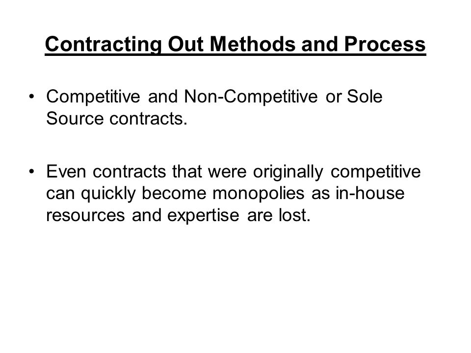 Contracting Out Methods and Process Competitive and Non-Competitive or Sole Source contracts.